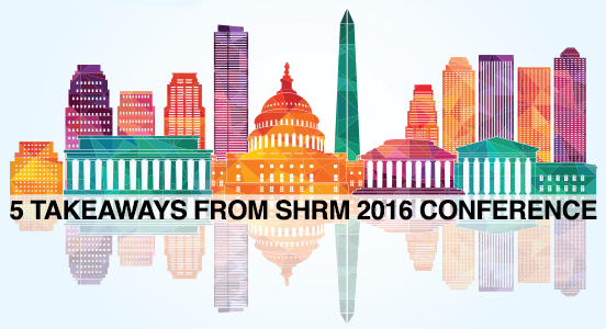 5 'Breakthrough' Takeaways from the SHRM 2016 Annual Conference